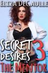 Secret Desires 3: The Mentor - Eliza DeGaulle
