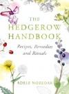 The Hedgerow Handbook: Recipes, Remedies and Rituals - Adele Nozedar