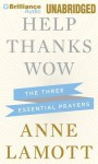 Help, Thanks, Wow: The Three Essential Prayers (Audiocd) - Anne Lamott