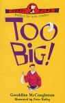 Too Big! - Geraldine McCaughrean, Peter Bailey