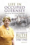 Life in Occupied Guernsey: The Diaries of Ruth Ozanne 1940-1945 - William Parker