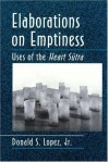 Elaborations On Emptiness: Uses Of The Heart Sūtra - Donald S. Lopez Jr.