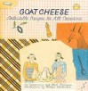 Goat Cheese: Delectable Recipes for All Occasions - Ethel Brennan, Georgeanne Brennan