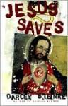 Jesus Saves - Darcey Steinke