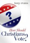 How Should Christians Vote? - Tony Evans