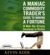 A Maniac Commodity Trader's Guide to Making a Fortune: A Not-So Crazy Roadmap to Riches - Kevin Kerr, Agora Financial, Erik Synnestvedt
