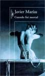 Cuando fui mortal (When I Was Mortal) - Javier Marías