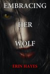 Embracing Her Wolf - Erin Hayes