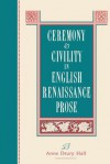 Ceremony and Civility in English Renaissance Prose - Anne Drury Hall