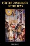 For the Conversion of the Jews - Tertullian, Atila Sinke Guimarães, John Coolorafi