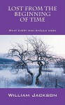 Lost from the Beginning of Time: What Every Man Should Know - William Jackson