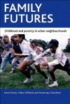 Family Futures: Childhood and Poverty in Urban Neighbourhoods - Anne Power, Helen Willmot, Rosemary Davidson