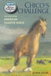 Chico's Challenge: The Story of an American Quarter Horse - Jessie Haas