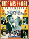 Once Was Enough: Celebrities (And Others) Who Appeared a Single Time on the Screen - Douglas Brode