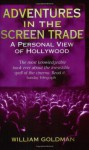 Adventures in the Screen Trade: A Personal View of Hollywood - William Goldman