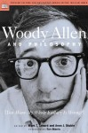 Woody Allen and Philosophy: You Mean My Whole Fallacy Is Wrong? - Mark T. Conard, Aeon J. Skoble, Tom Morris, William Irwin