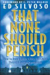 That None Should Perish: How to Reach Entire Cities for Christ Through Prayer Evangelism - Ed Silvoso
