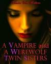 A Vampire and A Werewolf Twin Sisters - Vianka Van Bokkem