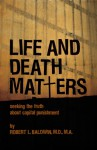 Life and Death Matters: Seeking the Truth about Capital Punishment - Robert Baldwin