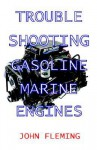 Trouble Shooting Gasoline Marine Engines - John Fleming, John Flemming