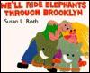 We'll Ride Elephants Through Brooklyn - Susan L. Roth
