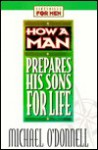 How a Man Prepares His Sons for Life - Michael O'Donnell