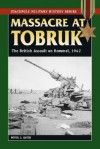 Massacre at Tobruk: The British Assault on Rommel, 1942 (Stackpole Military History Series) - Peter C. Smith