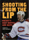 Shooting from the Lip: Hockey's Best Quotes and Quips - Chris McDonell