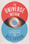 The Universe Within: A Scientific Adventure. by Neil Shubin - Neil Shubin