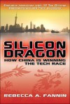 Silicon Dragon: How China Is Winning the Tech Race - Rebecca Fannin