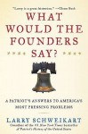 What Would the Founders Say?: A Patriot's Answers to America's Most Pressing Problems - Larry Schweikart