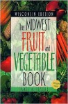 Midwest Fruit and Vegetable Book Wisconsin Edition - James A. Fizzell