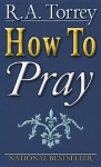 How to Pray - R.A. Torrey