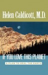 If You Love This Planet: A Plan to Heal the Earth - Helen Caldicott