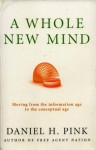 A Whole New Mind: Moving from the information age to the conceptual age - Daniel H. Pink