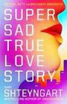 Super Sad True Love Story - Gary Shteyngart
