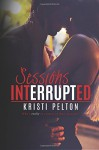 Sessions Interrupted - Kristi Pelton