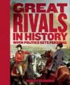 Great Rivals in History: When Politics Gets Personal - Joseph Cummins