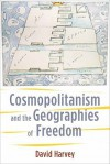 Cosmopolitanism and the Geographies of Freedom - David Harvey