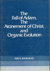 The Fall of Adam, The Atonement of Christ, and Organic Evolution - Reid E. Bankhead
