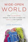 Wide-Open World: How Volunteering Around the Globe Changed One Family's Lives Forever - John Marshall