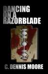 Dancing on a Razorblade - C. Dennis Moore