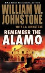 Remember the Alamo - William W. Johnstone, J.A. Johnstone