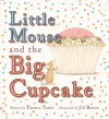 Little Mouse and the Big Cupcake - Thomas Taylor, Jill Barton
