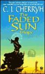 The Faded Sun Trilogy (Alliance-Union Universe) - C.J. Cherryh