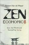 Zen Economics: Save the World and Yourself by Saving - Robert Van De Weyer