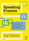 Speaking Frames: How to Teach Talk for Writing: Ages 8-10 (David Fulton Books) - Sue Palmer