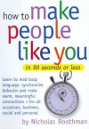 How to Make People Like You in 90 Seconds or Less (Audio) - Nicholas Boothman