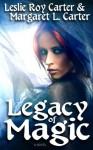Legacy Of Magic - Leslie Roy Carter, Margaret L. Carter