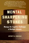 Mental Sharpening Stones: Manage the Cognitive Challenges of Multiple Sclerosis - Jeffrey N. Gingold